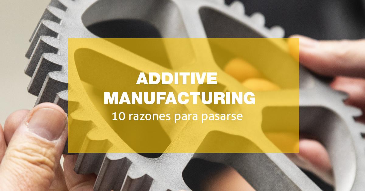 fabricación aditiva: ventajas para el diseño y la industria