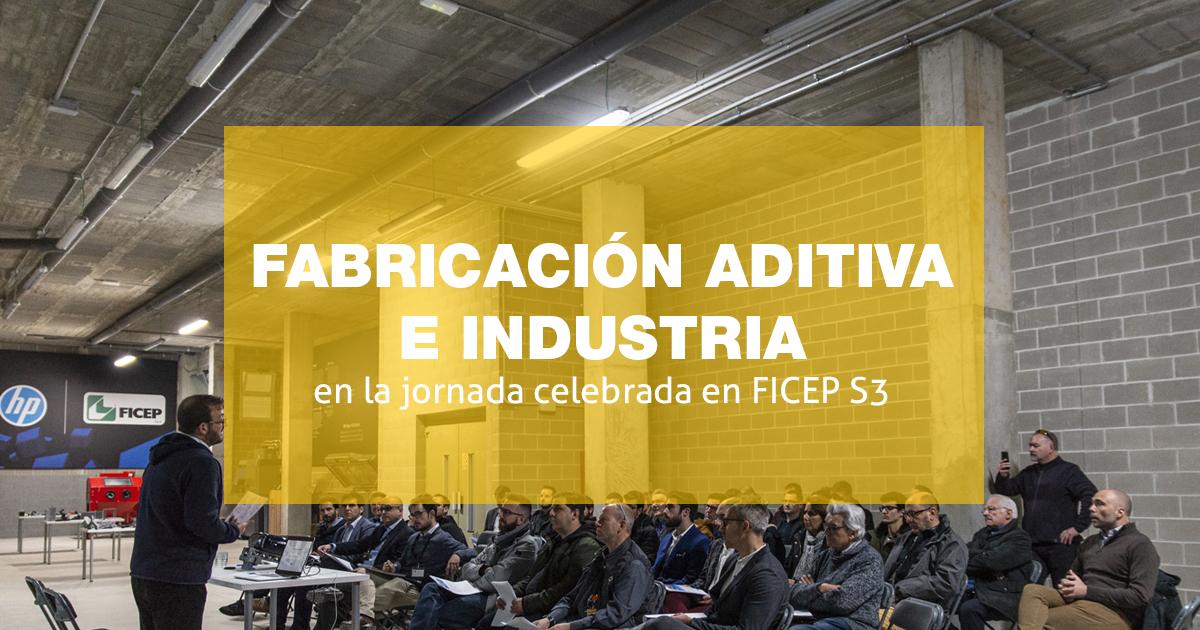 Jornada sobre industria y fabricación aditiva en FICEP S3
